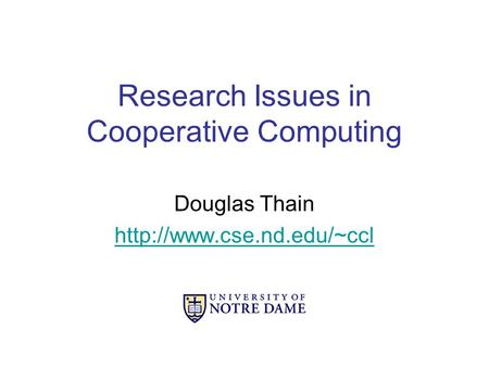 Research Issues in Cooperative Computing Douglas Thain
