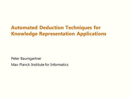 Automated Deduction Techniques for Knowledge Representation Applications Peter Baumgartner Max-Planck-Institute for Informatics.