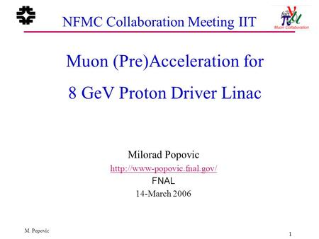 1 M. Popovic NFMC Collaboration Meeting IIT Muon (Pre)Acceleration for 8 GeV Proton Driver Linac Milorad Popovic  FNAL 14-March.