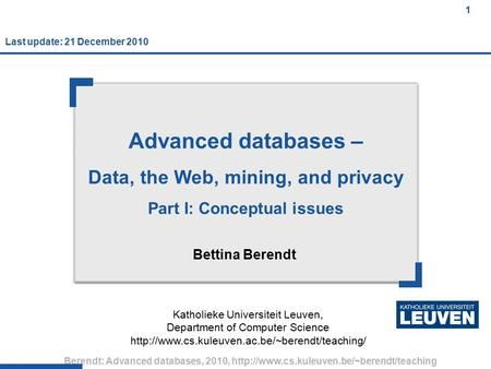 1 1 1 Berendt: Advanced databases, 2010,  Advanced databases – Data, the Web, mining, and privacy Part I: Conceptual.