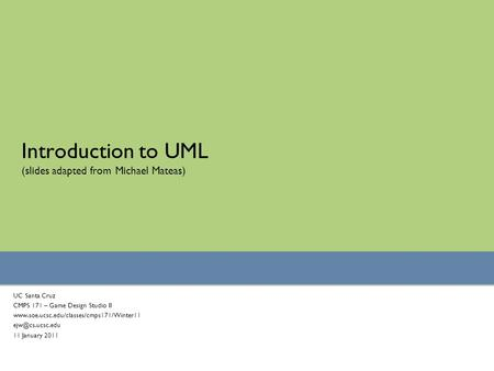 Introduction to UML (slides adapted from Michael Mateas)