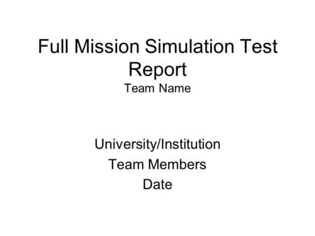 Full Mission Simulation Test Report Team Name University/Institution Team Members Date.