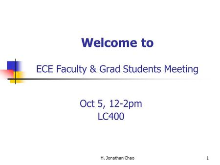 H. Jonathan Chao1 Welcome to ECE Faculty & Grad Students Meeting Oct 5, 12-2pm LC400.