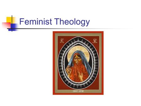 Feminist Theology. Background Feminist theology is mainly concerned with trying to understand scripture and Christian tradition in the light of feminist.
