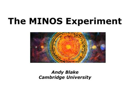 The MINOS Experiment Andy Blake Cambridge University.
