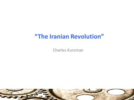 """The Iranian Revolution"" Charles Kurzman. Explaining a Revolution Failure of States: Objective and Subjective Factors Structural: Govt undercuts or alienates."