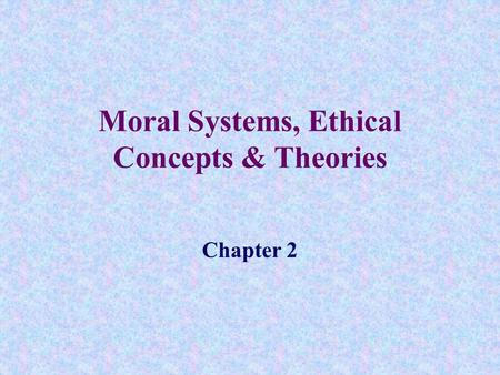Moral Systems, Ethical Concepts & Theories