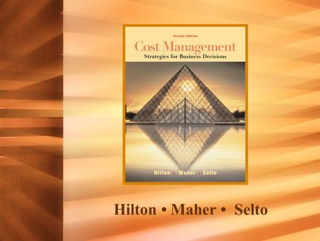 Hilton Maher Selto. 1 Cost Management & Management of the Value Chain Finding Opportunity & Leading Change © 2003 The McGraw-Hill Companies, Inc., All.