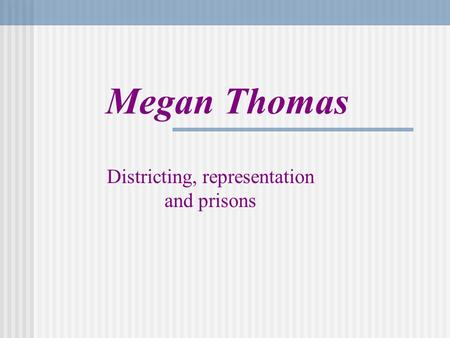 Megan Thomas Districting, representation and prisons.