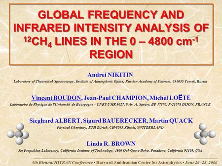 9th Biennal HITRAN Conference Harvard-Smithsonian Center for Astrophysics June 26–28, 2006 GLOBAL FREQUENCY AND INFRARED INTENSITY ANALYSIS OF 12 CH 4.