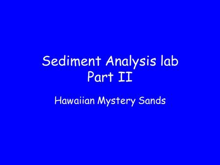 Sediment Analysis lab Part II Hawaiian Mystery Sands.
