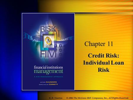 Credit Risk: Individual Loan Risk Chapter 11 © 2006 The McGraw-Hill Companies, Inc., All Rights Reserved. K. R. Stanton.