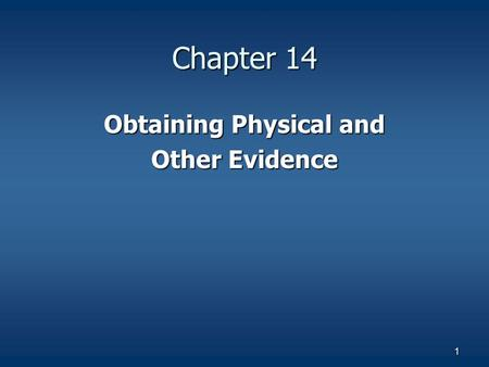 1 Chapter 14 Obtaining Physical and Other Evidence.