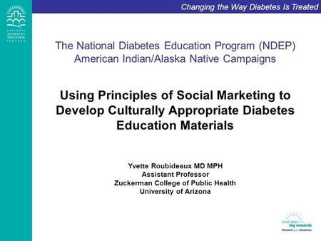 Changing the Way Diabetes Is Treated The National Diabetes Education Program (NDEP) American Indian/Alaska Native Campaigns Using Principles of Social.
