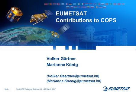 Slide: 15th COPS Wokshop, Stuttgart, 26 – 28 March 2007 EUMETSAT Contributions to COPS Volker Gärtner Marianne König