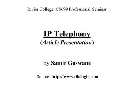 IP Telephony (Article Presentation) by Samir Goswami Source:  Rivier College, CS699 Professional Seminar.