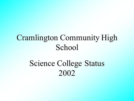Cramlington Community High School Science College Status 2002.