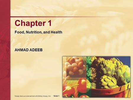 Mosby items and derived items © 2006 by Mosby, Inc. Slide 1 Chapter 1 Food, Nutrition, and Health AHMAD ADEEB.