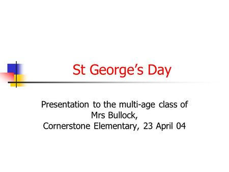 St George's Day Presentation to the multi-age class of Mrs Bullock, Cornerstone Elementary, 23 April 04.