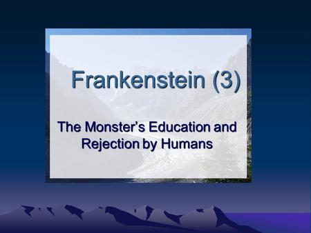 Frankenstein (3) The Monster's Education and Rejection by Humans.