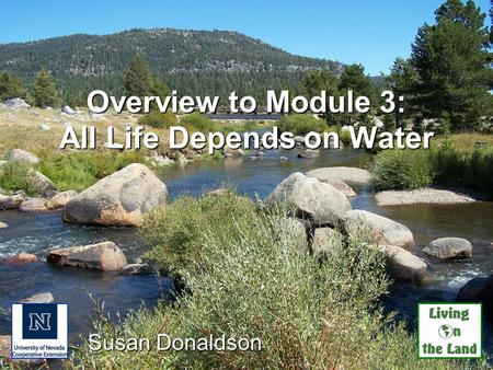 Overview to Module 3: All Life Depends on Water Susan Donaldson.