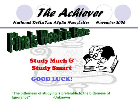"The Achiever The Achiever National Delta Tau Alpha Newsletter November 2006 ""The bitterness of studying is preferable to the bitterness of ignorance""-Unknown."