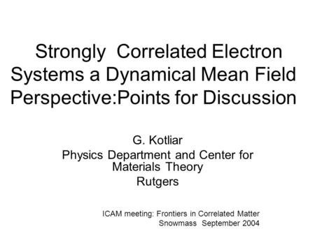 Strongly Correlated Electron Systems a Dynamical Mean Field Perspective:Points for Discussion G. Kotliar Physics Department and Center for Materials Theory.