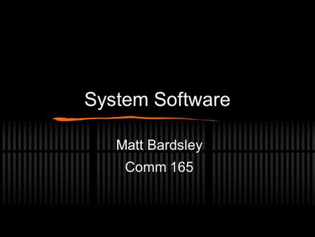 System Software Matt Bardsley Comm 165. System Software System software handles technical details Consists of four types of programs.
