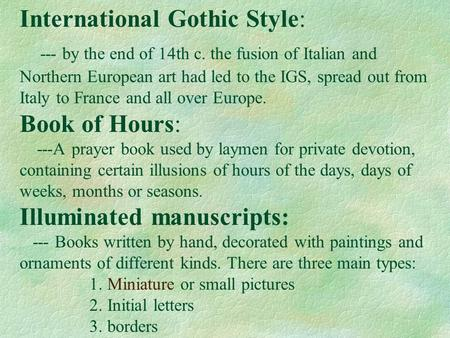 International Gothic Style: --- by the end of 14th c. the fusion of Italian and Northern European art had led to the IGS, spread out from Italy to France.