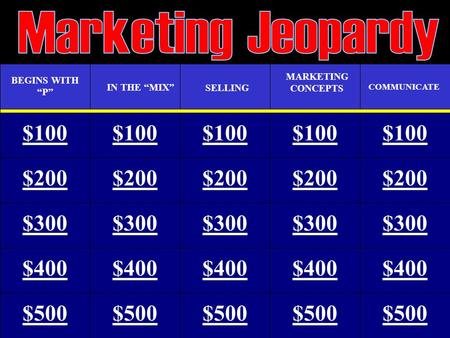"$100 BEGINS WITH ""P"" IN THE ""MIX"" SELLING MARKETING CONCEPTS $200 $500 $400 $300 $100 $200 $300 $400 $500 $100 $200 $300 $400 $500 $100 $200 $300 $400."