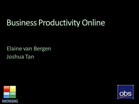 Business Productivity Online Elaine van Bergen Joshua Tan.