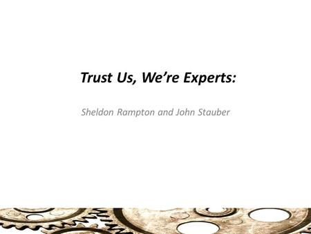 Trust Us, We're Experts: Sheldon Rampton and John Stauber.