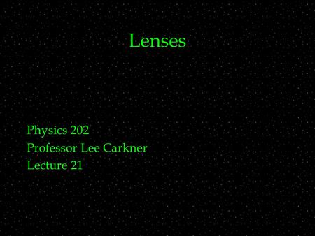Lenses Physics 202 Professor Lee Carkner Lecture 21.