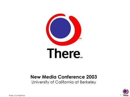 There Confidential 1 New Media Conference 2003 University of California at Berkeley.