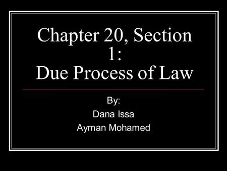 Chapter 20, Section 1: Due Process of Law By: Dana Issa Ayman Mohamed.