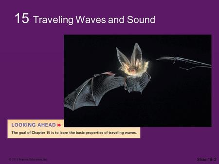 © 2010 Pearson Education, Inc. Slide 15-2 15 Traveling Waves and Sound.