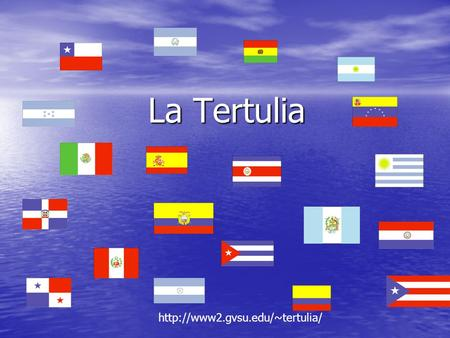 La Tertulia  Benefits of being an officer Improve your Spanish communication skills Improve your Spanish communication.