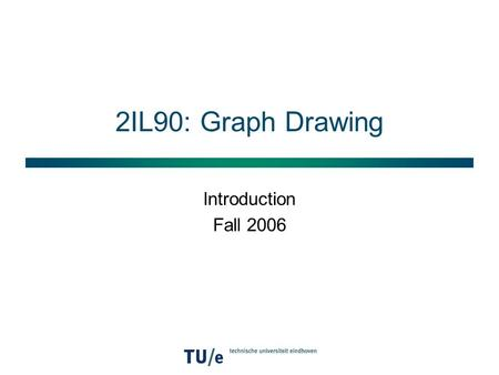 2IL90: Graph Drawing Introduction Fall 2006. Graphs  Vertices  Edges.