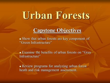 "Urban Forests Capstone Objectives Show that urban forests are key component of ""Green Infrastructure"" Show that urban forests are key component of ""Green."