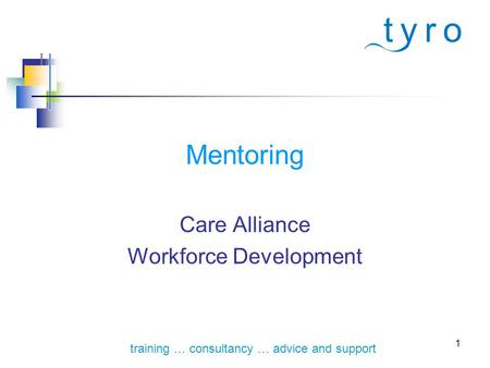 1 training … consultancy … advice and support Mentoring Care Alliance Workforce Development.