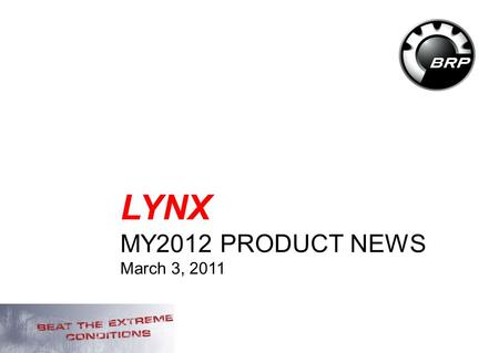 1 LYNX MY2012 PRODUCT NEWS March 3, 2011. 2 MY12 Lynx Snowmobiles Key product news.