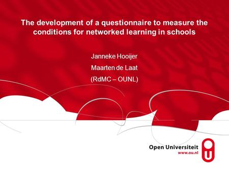 The development of a questionnaire to measure the conditions for networked learning in schools Janneke Hooijer Maarten de Laat (RdMC – OUNL)
