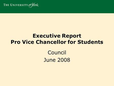 Executive Report Pro Vice Chancellor for Students Council June 2008.
