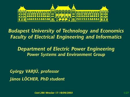Cost 286 Wroclav 17-18/09/20031/27 Budapest University of Technology and Economics Faculty of Electrical Engineering and Informatics Department of Electric.