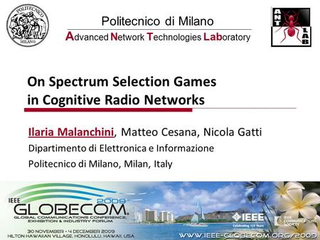 Politecnico di Milano A dvanced N etwork T echnologies Lab oratory On Spectrum Selection Games in Cognitive Radio Networks Ilaria Malanchini, Matteo Cesana,