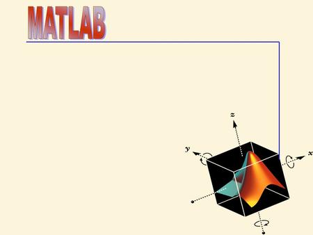 What is MATLAB ? MATrix LABoratory Developed by The Mathworks, Inc (http://www.mathworks.com(The Mathworks, Inc Interactive, integrated, environment –for.