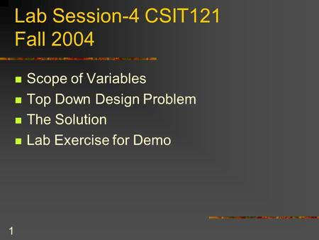 1 Lab Session-4 CSIT121 Fall 2004 Scope of Variables Top Down Design Problem The Solution Lab Exercise for Demo.