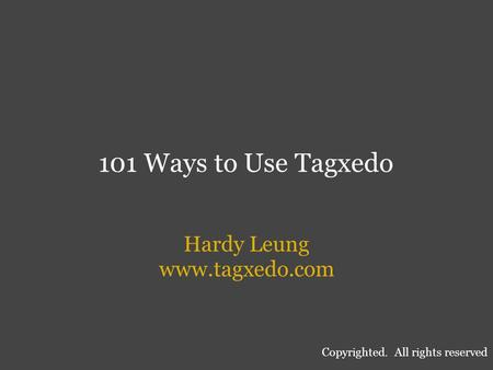 101 Ways to Use Tagxedo Hardy Leung www.tagxedo.com Copyrighted. All rights reserved.