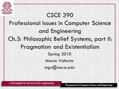 UNIVERSITY OF SOUTH CAROLINA Department of Computer Science and Engineering CSCE 390 Professional Issues in Computer Science and Engineering Ch.3: Philosophic.