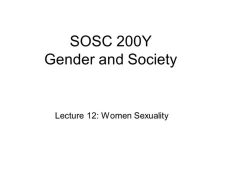 SOSC 200Y Gender and Society Lecture 12: Women Sexuality.